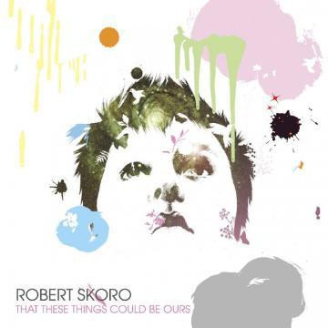 Robert Skoro - That These Things Could Be Ours