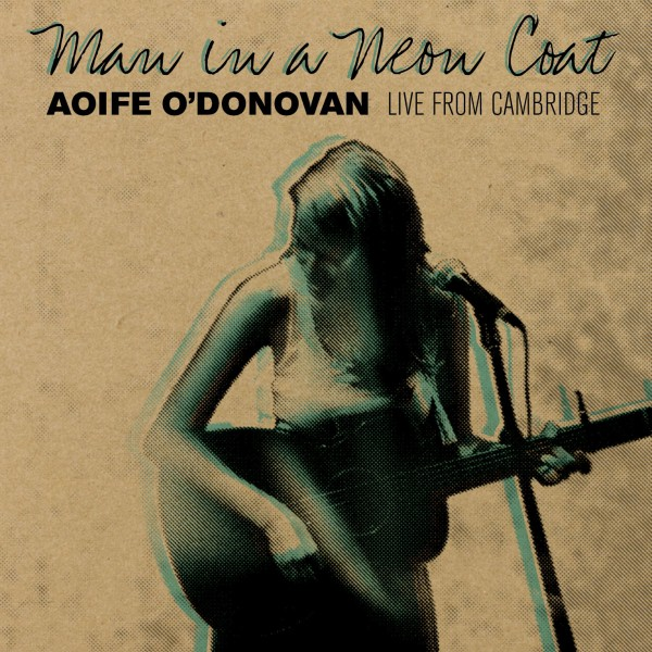Aoife O'Donovan - Man In A Neon Coat: Live in Cambridge - CD