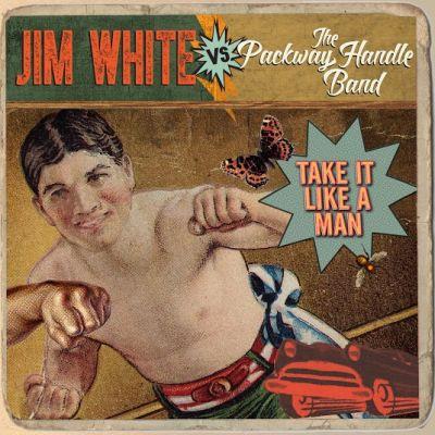 Jim White vs The Packway Handle Band - Take It Like a Man - Digital Album