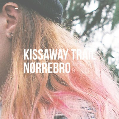 The Kissaway Trail - Nørrebro - Life Is A B-Side EP