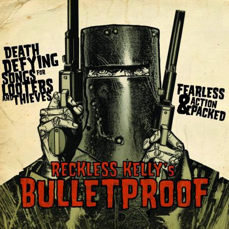 Reckless Kelly - Bulletproof - Bundle