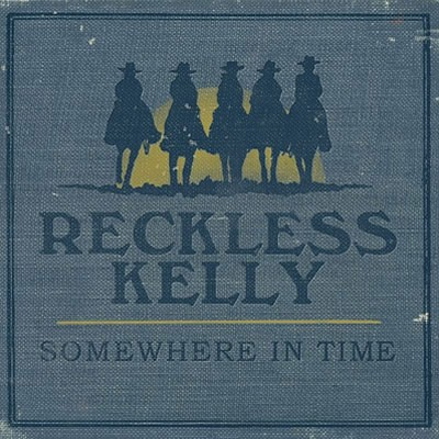 Reckless Kelly - Somewhere In Time - DIGITAL