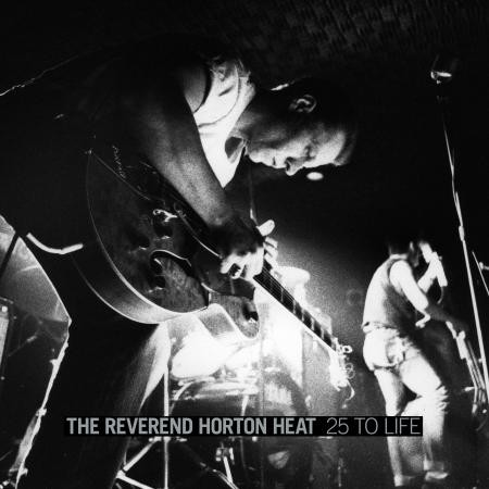 The Reverend Horton Heat - 25 To Life: Live - DIGITAL