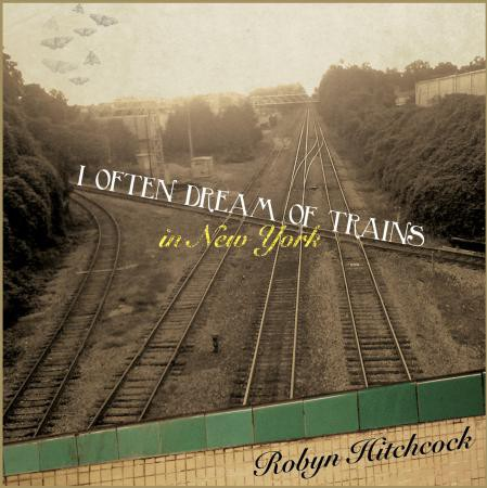Robyn Hitchcock - I Often Dream Of Trains In New York  - Bundle
