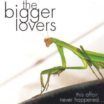 The Bigger Lovers - This Affair Never Happened...And Here Are 11 Songs About It