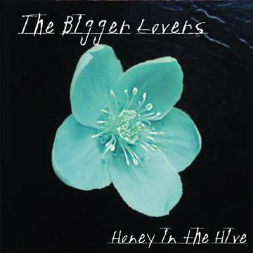 The Bigger Lovers - Honey In The Hive