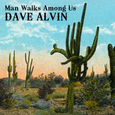 Dave Alvin - Man Walks Among Us - Digital Single