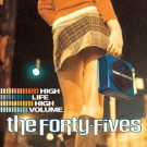 The Forty-Fives - High Life High Volume