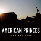 American Princes - Less and Less