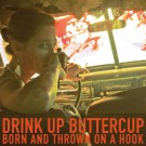 Drink Up Buttercup - Born And Thrown On A Hook - LP Bundle