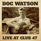 Doc Watson - Live At Club 47 - CD