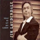 Jim Lauderdale - Could We Get Any Closer?