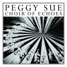 Peggy Sue - Choir of Echoes - LP