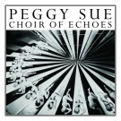 PEGGY SUE - CHOIR OF ECHOES (THE SUPER SPECIAL DELUXE LIMITED EDITION - LP)