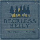 Reckless Kelly - Somewhere In Time - Bundle
