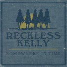 Reckless Kelly - Somewhere In Time