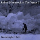 Robyn Hitchcock - Goodnight Oslo - Bundle
