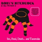 Robyn Hitchcock - Sex, Food, Death and Tarantulas